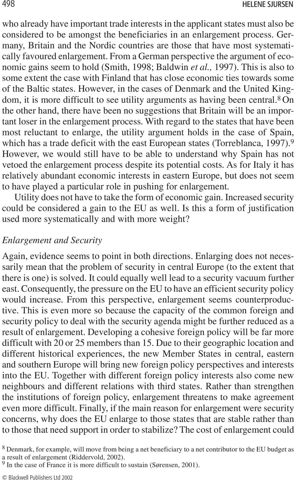 From a German perspective the argument of economic gains seem to hold (Smith, 1998; Baldwin et al., 1997).
