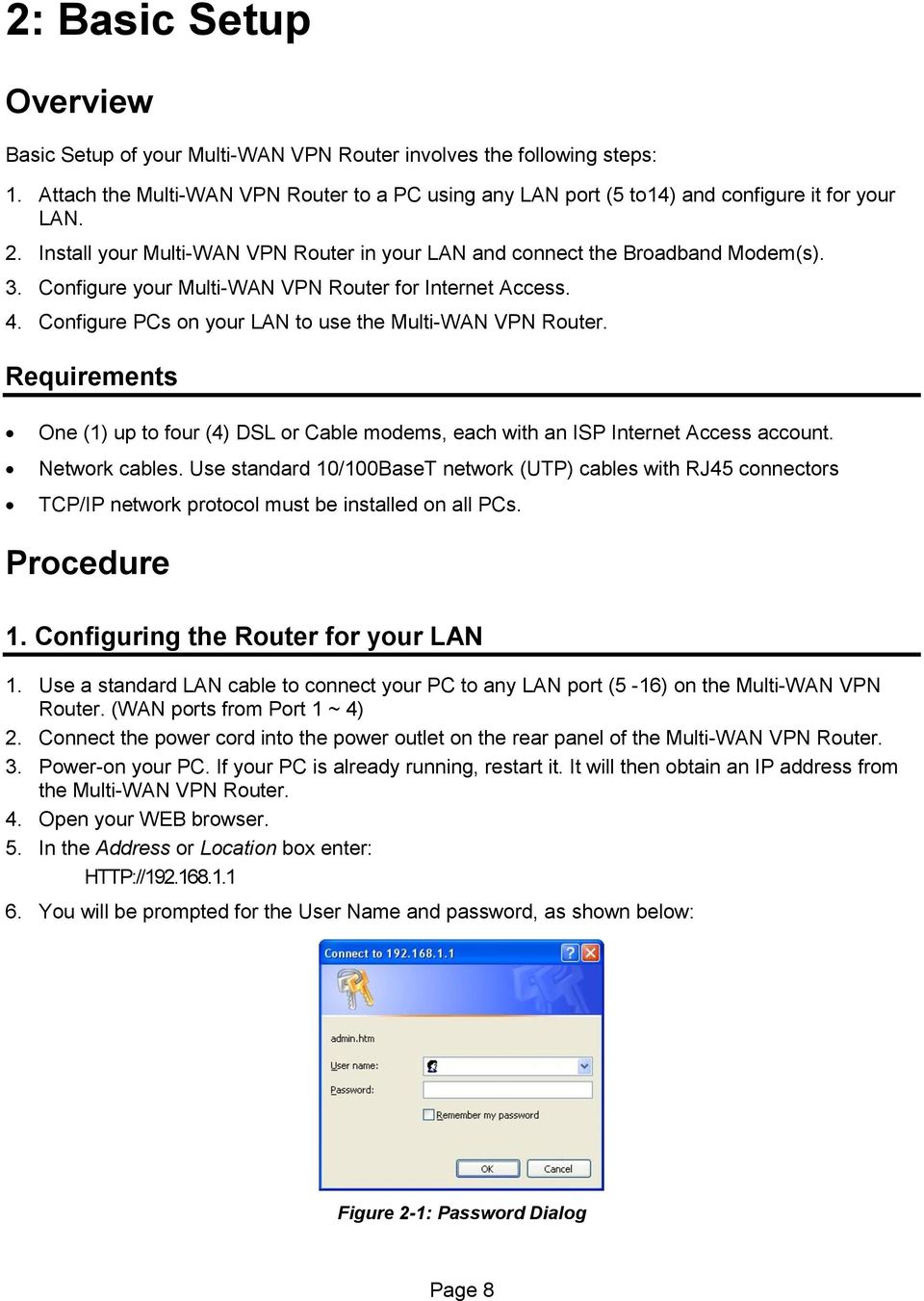 Configure PCs on your LAN to use the Multi-WAN VPN Router. Requirements One (1) up to four (4) DSL or Cable modems, each with an ISP Internet Access account. Network cables.
