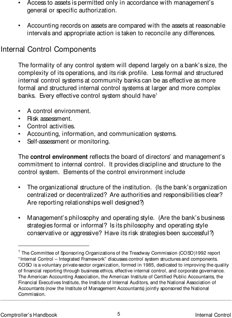 Components The formality of any control system will depend largely on a bank s size, the complexity of its operations, and its risk profile.