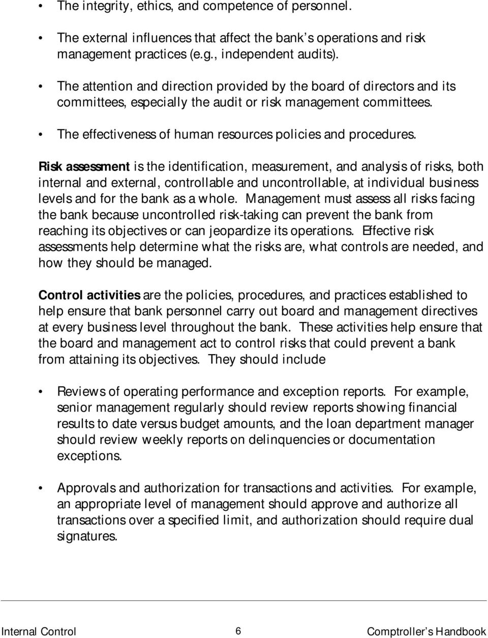 Risk assessment is the identification, measurement, and analysis of risks, both internal and external, controllable and uncontrollable, at individual business levels and for the bank as a whole.