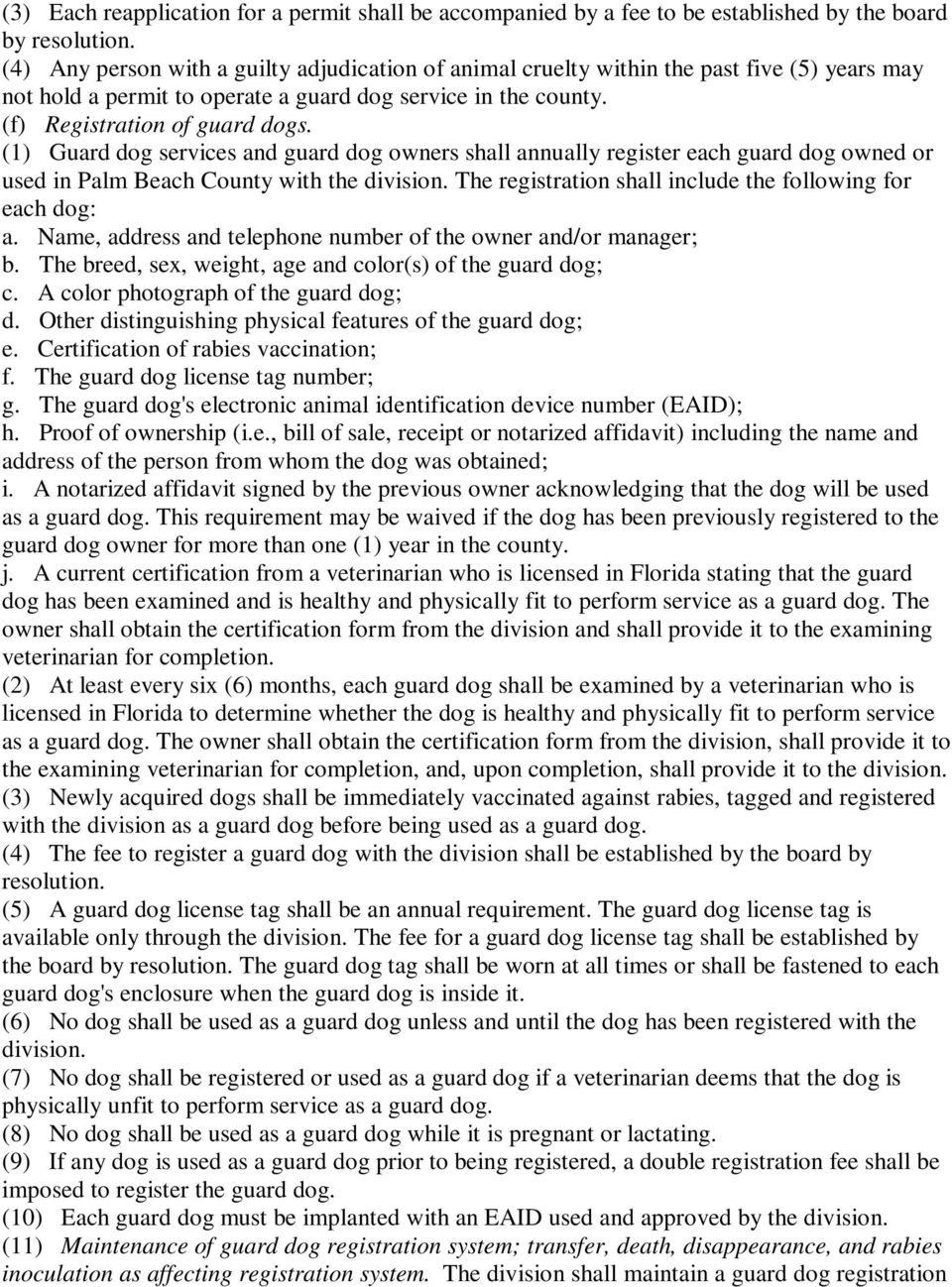 (1) Guard dog services and guard dog owners shall annually register each guard dog owned or used in Palm Beach County with the division. The registration shall include the following for each dog: a.