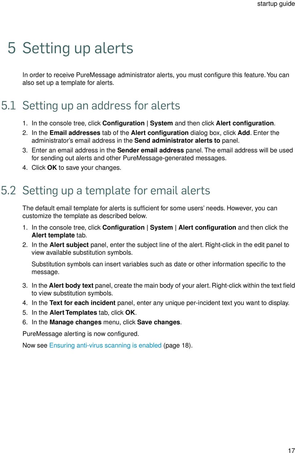 Enter the administrator s email address in the Send administrator alerts to panel. 3. Enter an email address in the Sender email address panel.