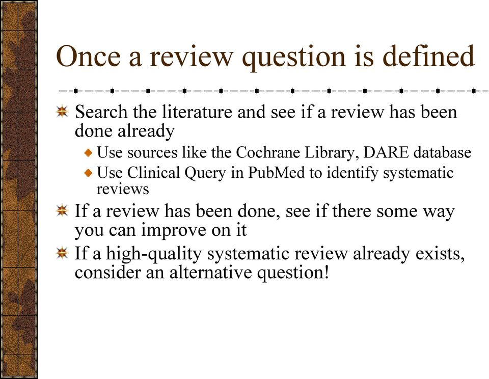 to identify systematic reviews If a review has been done, see if there some way you can