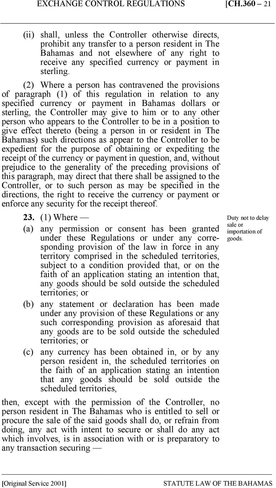 (2) Where a person has contravened the provisions of paragraph (1) of this regulation in relation to any specified currency or payment in Bahamas dollars or sterling, the Controller may give to him