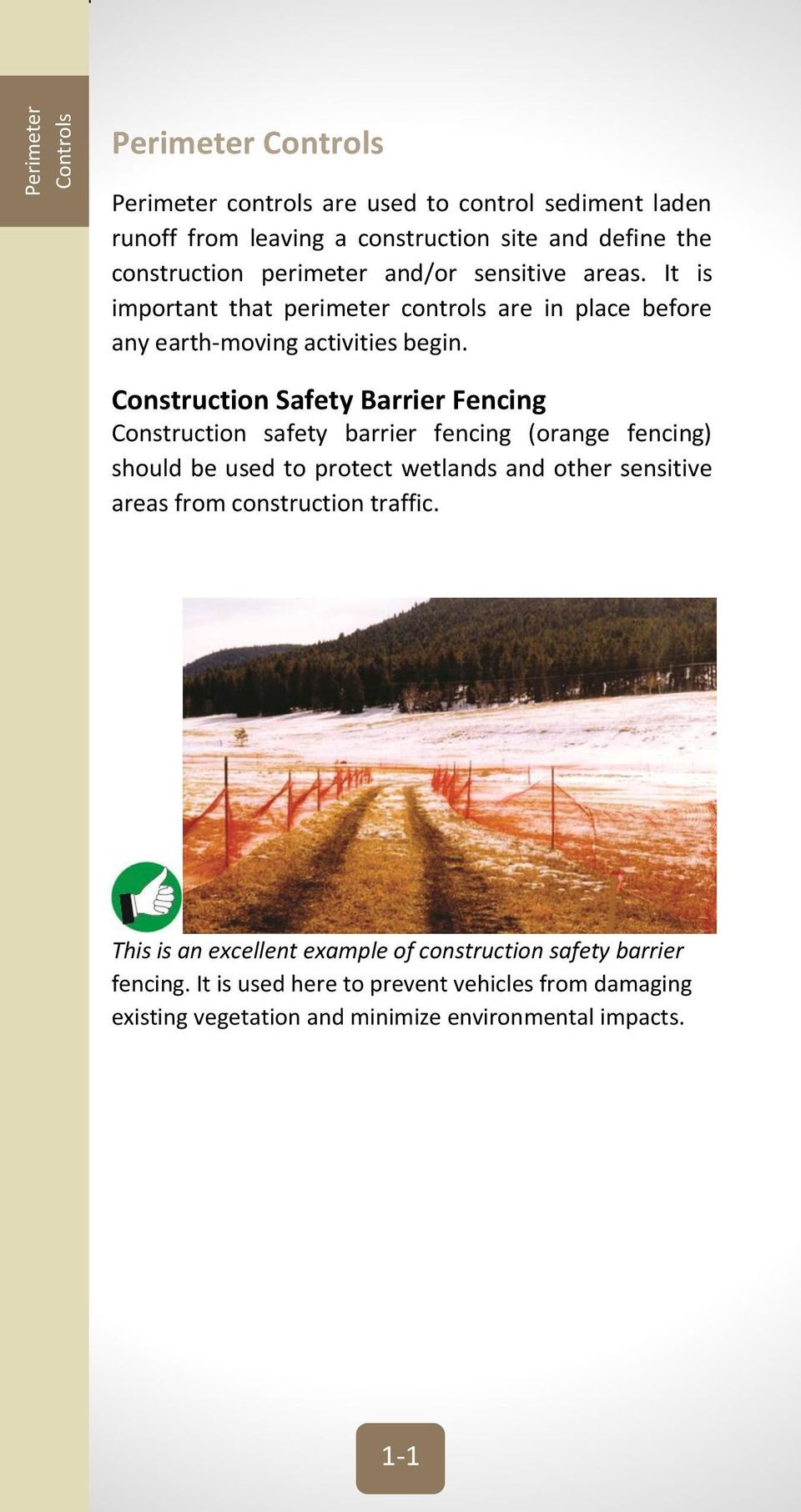 Construction Safety Barrier Fencing Construction safety barrier fencing (orange fencing) should be used to protect wetlands and other sensitive areas from