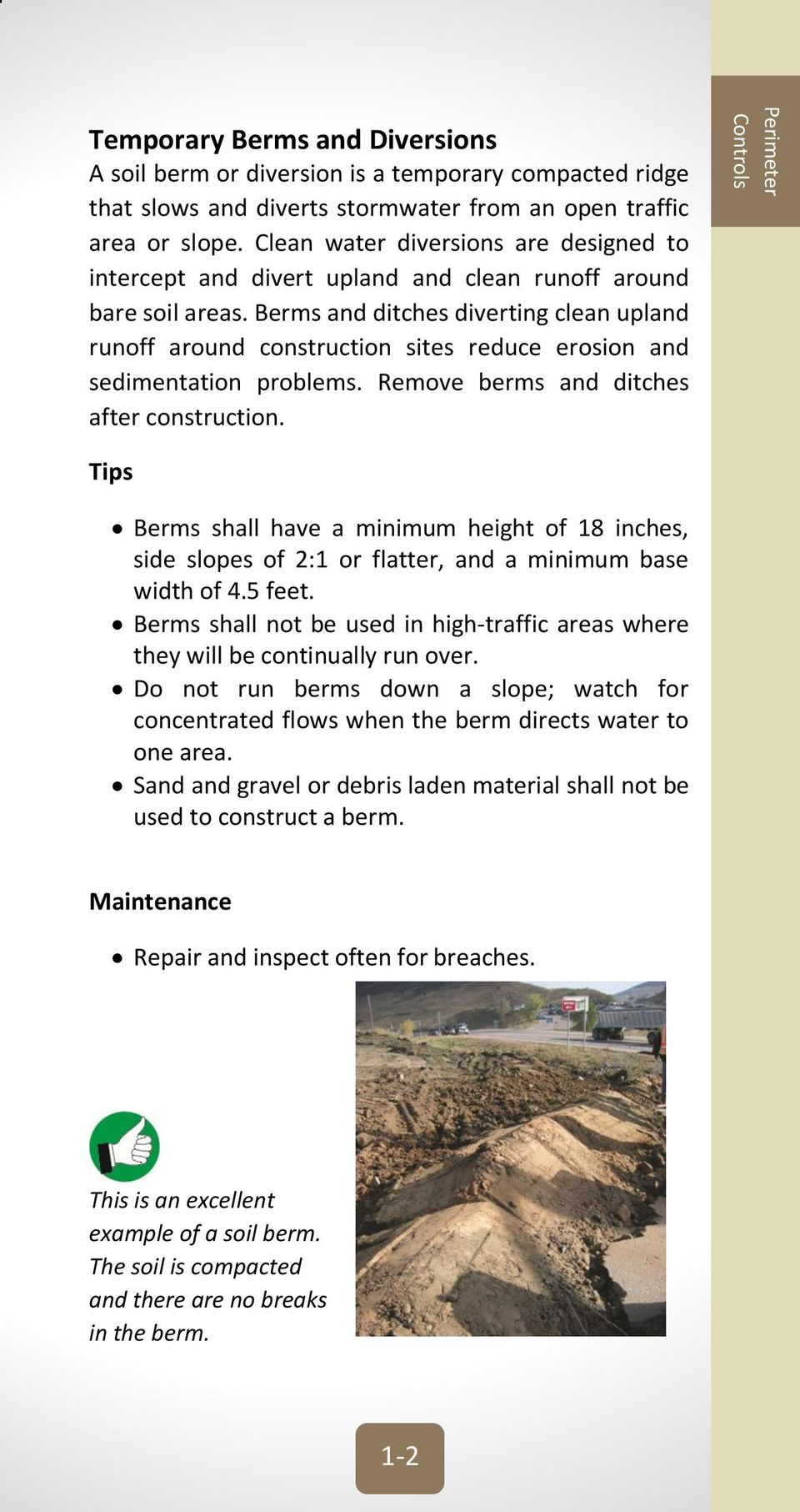 Berms and ditches diverting clean upland runoff around construction sites reduce erosion and sedimentation problems. Remove berms and ditches after construction.