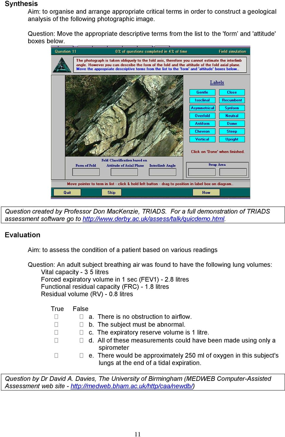 For a full demonstration of TRIADS assessment software go to http://www.derby.ac.uk/assess/talk/quicdemo.html.