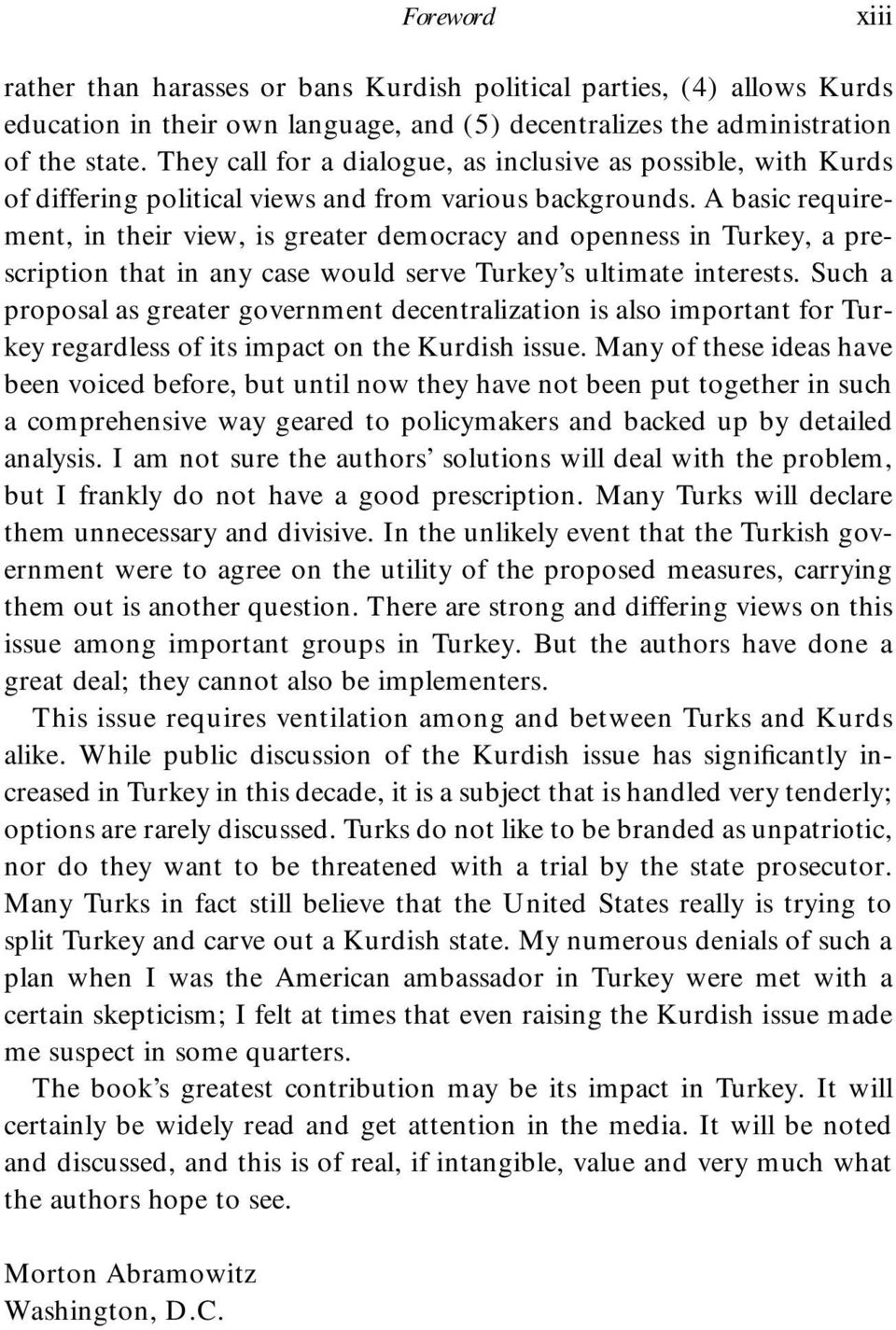 A basic requirement, in their view, is greater democracy and openness in Turkey, a prescription that in any case would serve Turkey s ultimate interests.