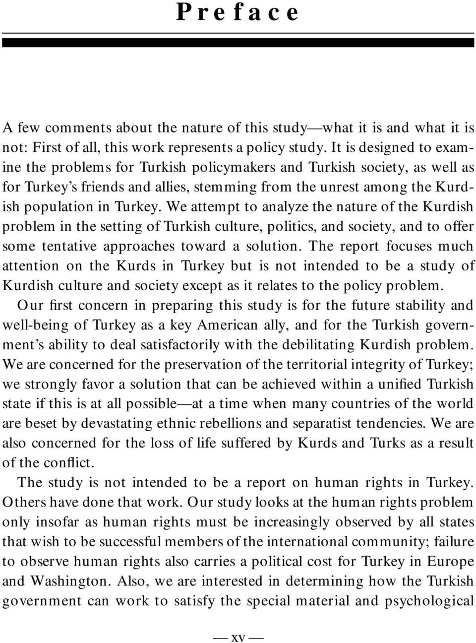 We attempt to analyze the nature of the Kurdish problem in the setting of Turkish culture, politics, and society, and to offer some tentative approaches toward a solution.
