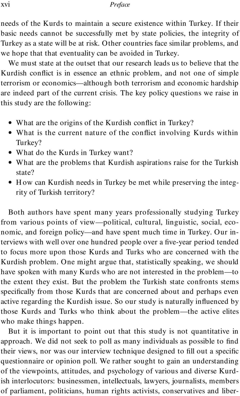 We must state at the outset that our research leads us to believe that the Kurdish conflict is in essence an ethnic problem, and not one of simple terrorism or economics although both terrorism and