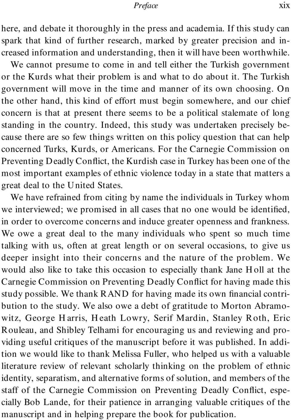 We cannot presume to come in and tell either the Turkish government or the Kurds what their problem is and what to do about it.