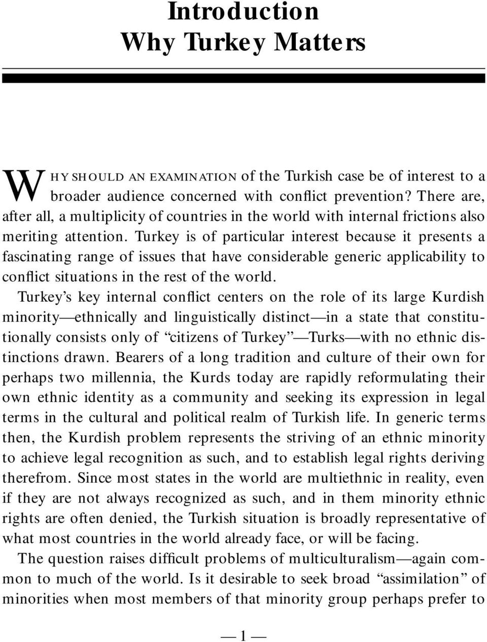 Turkey is of particular interest because it presents a fascinating range of issues that have considerable generic applicability to conflict situations in the rest of the world.