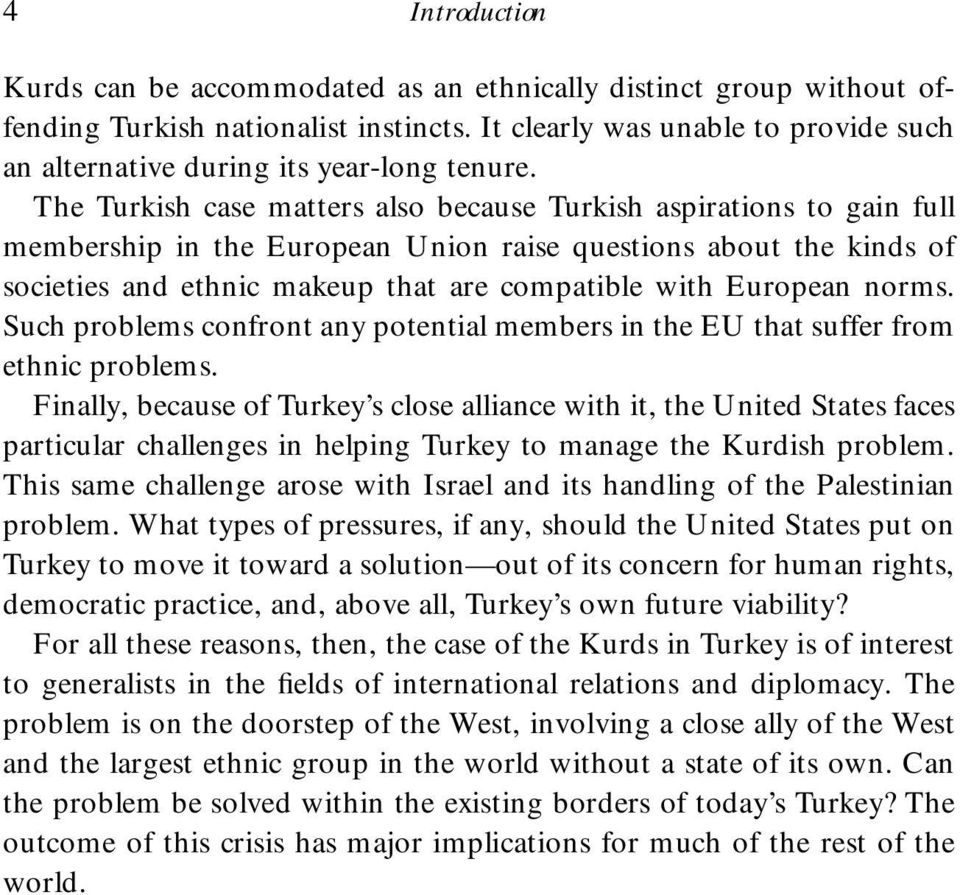 The Turkish case matters also because Turkish aspirations to gain full membership in the European Union raise questions about the kinds of societies and ethnic makeup that are compatible with