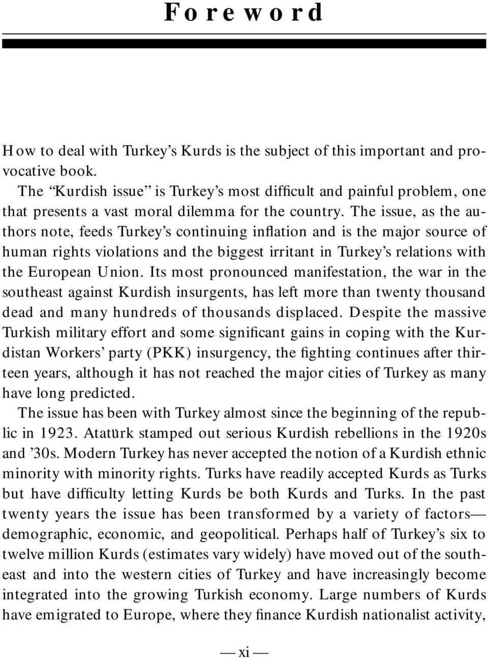 The issue, as the authors note, feeds Turkey s continuing inflation and is the major source of human rights violations and the biggest irritant in Turkey s relations with the European Union.