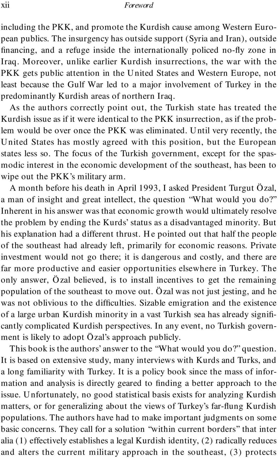 Moreover, unlike earlier Kurdish insurrections, the war with the PKK gets public attention in the United States and Western Europe, not least because the Gulf War led to a major involvement of Turkey