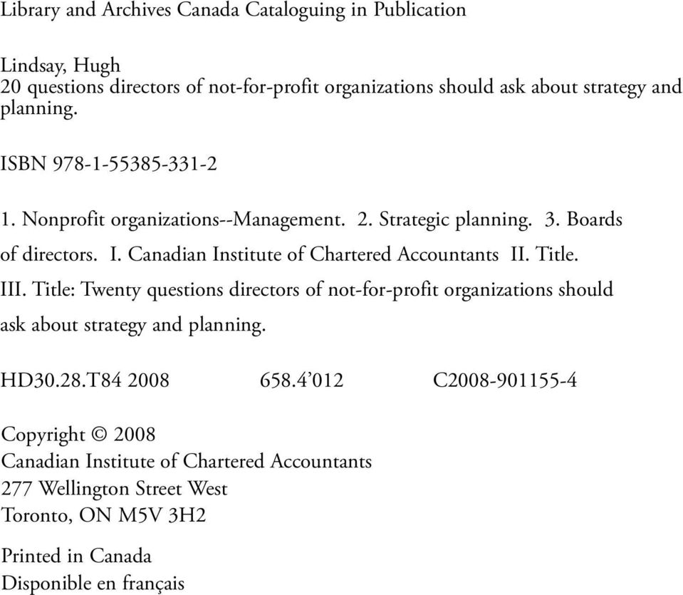 Title. III. Title: Twenty questions directors of not-for-profit organizations should ask about strategy and planning. HD30.28.T84 2008 658.