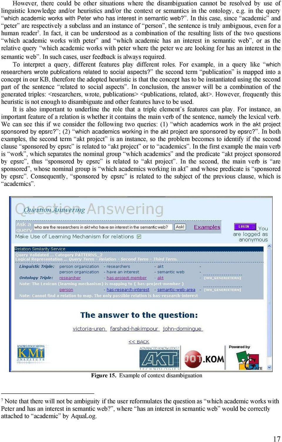 In fact, it can be understood as a combination of the resulting lists of the two questions which academic works with peter and which academic has an interest in semantic web, or as the relative query