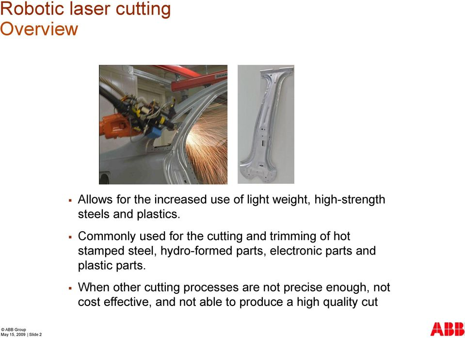 Commonly used for the cutting and trimming of hot stamped steel, hydro-formed parts,