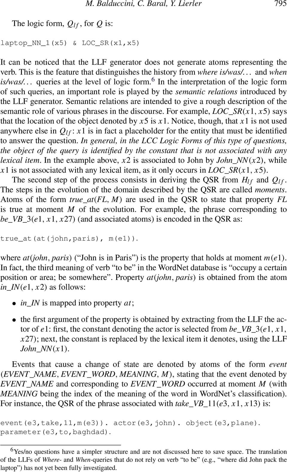 6 In the interpretation of the logic form of such queries, an important role is played by the semantic relations introduced by the LLF generator.