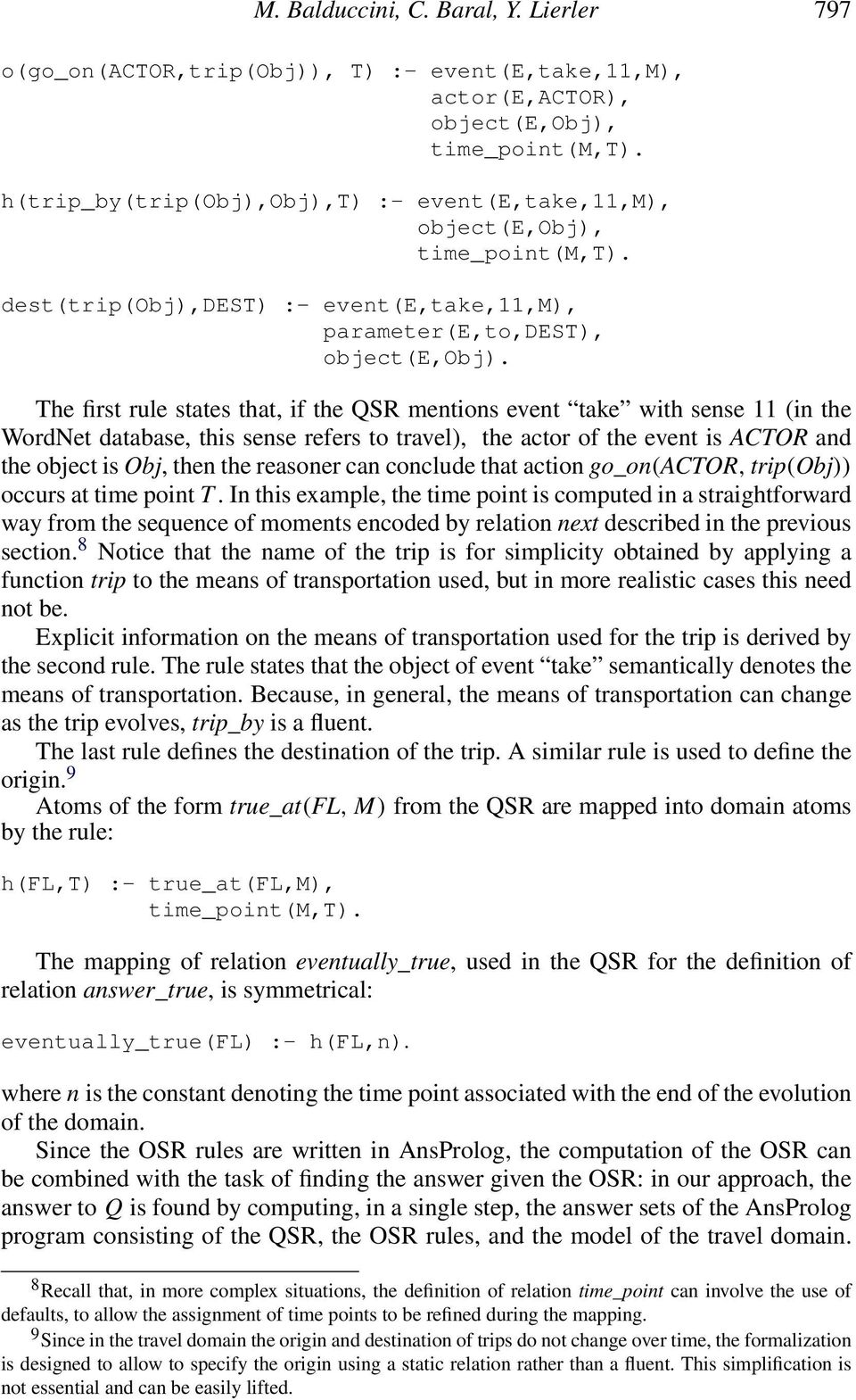 The first rule states that, if the QSR mentions event take with sense 11 (in the WordNet database, this sense refers to travel), the actor of the event is ACTOR and the object is Obj, then the