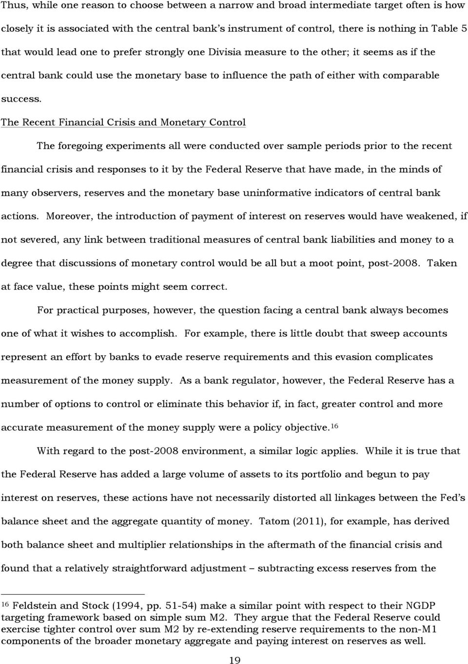The Recen Financial Crisis and Moneary Conrol The foregoing experimens all were conduced over sample periods prior o he recen financial crisis and responses o i by he Federal Reserve ha have made, in