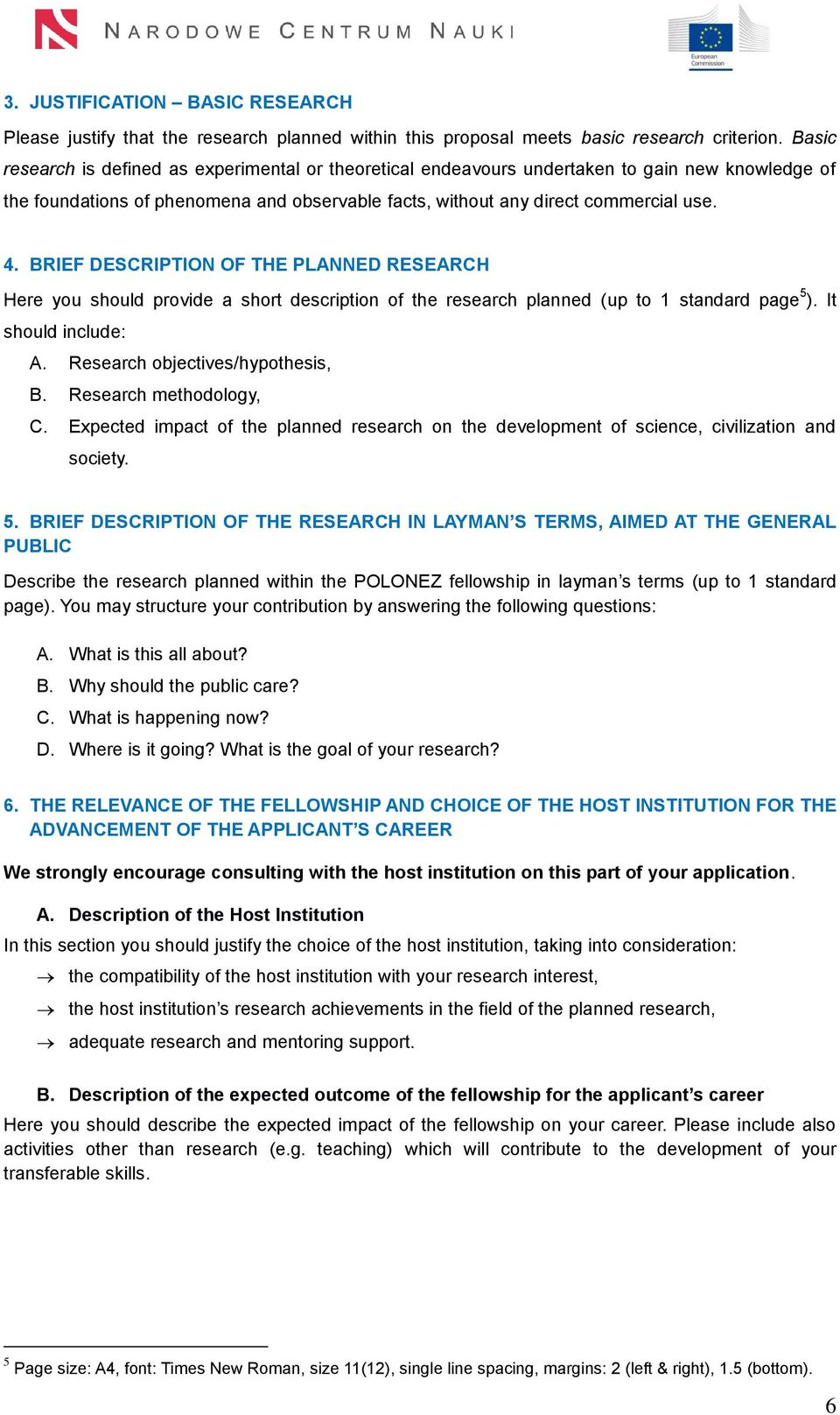 BRIEF DESCRIPTION OF THE PLANNED RESEARCH Here you should provide a short description of the research planned (up to 1 standard page 5 ). It should include: A. Research objectives/hypothesis, B.