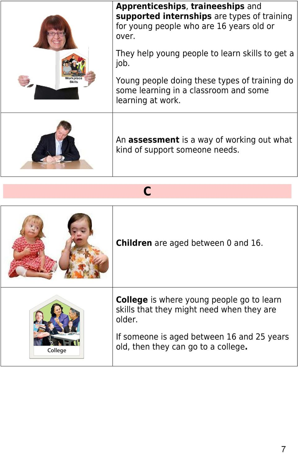 Young people doing these types of training do some learning in a classroom and some learning at work.