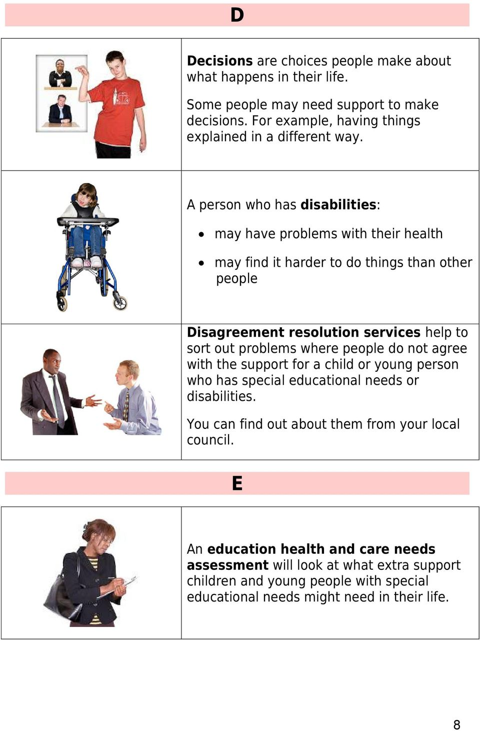 A person who has disabilities: may have problems with their health may find it harder to do things than other people Disagreement resolution services help to sort out