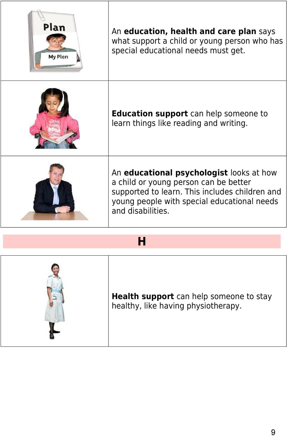 An educational psychologist looks at how a child or young person can be better supported to learn.