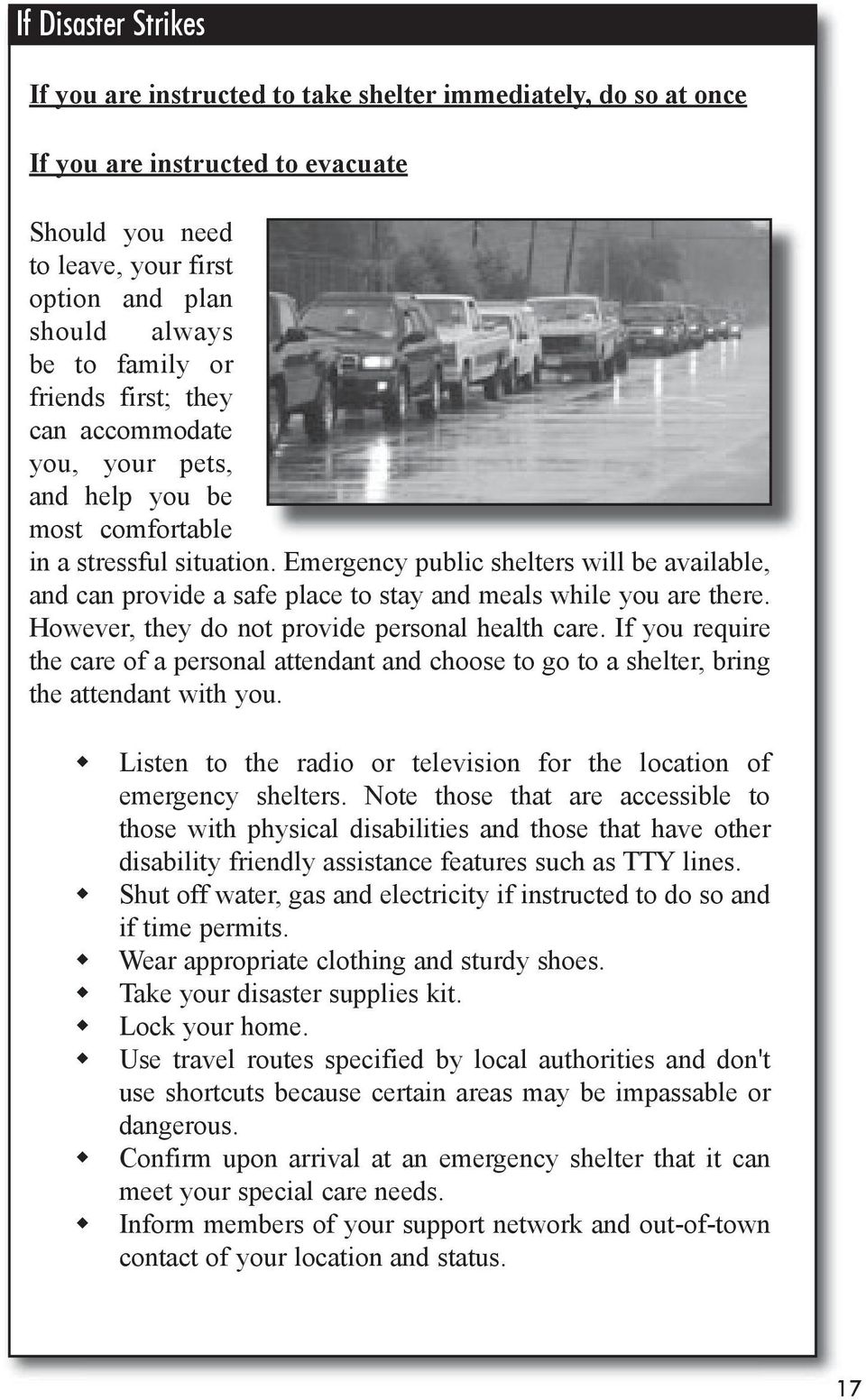 Emergency public shelters will be available, and can provide a safe place to stay and meals while you are there. However, they do not provide personal health care.