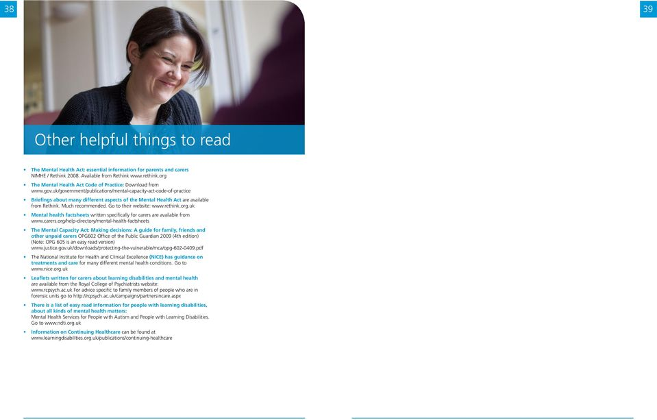 uk/government/publications/mental-capacity-act-code-of-practice Briefings about many different aspects of the Mental Health Act are available from Rethink. Much recommended. Go to their website: www.