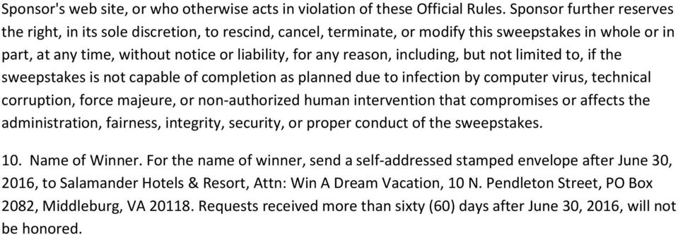 including, but not limited to, if the sweepstakes is not capable of completion as planned due to infection by computer virus, technical corruption, force majeure, or non-authorized human intervention