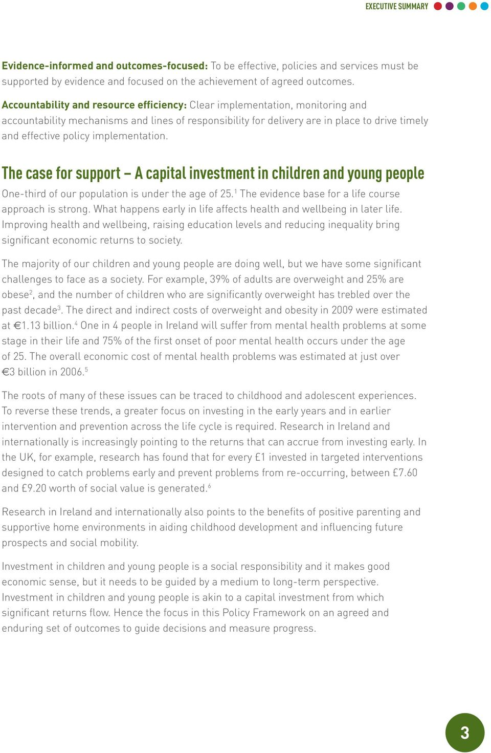implementation. The case for support A capital investment in children and young people One-third of our population is under the age of 25. 1 The evidence base for a life course approach is strong.