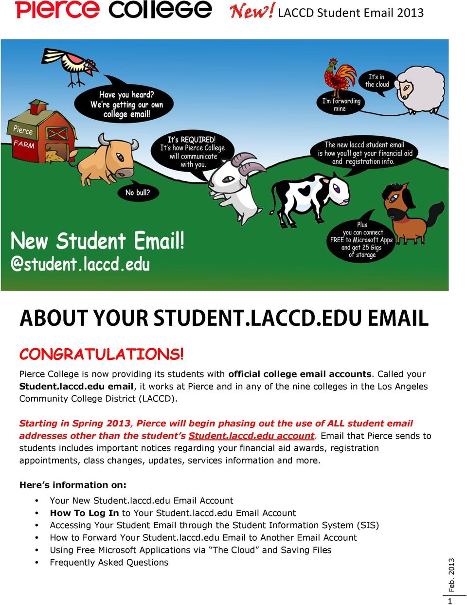 Starting in Spring 2013, Pierce will begin phasing out the use of ALL student email addresses other than the student s Student.laccd.edu account.
