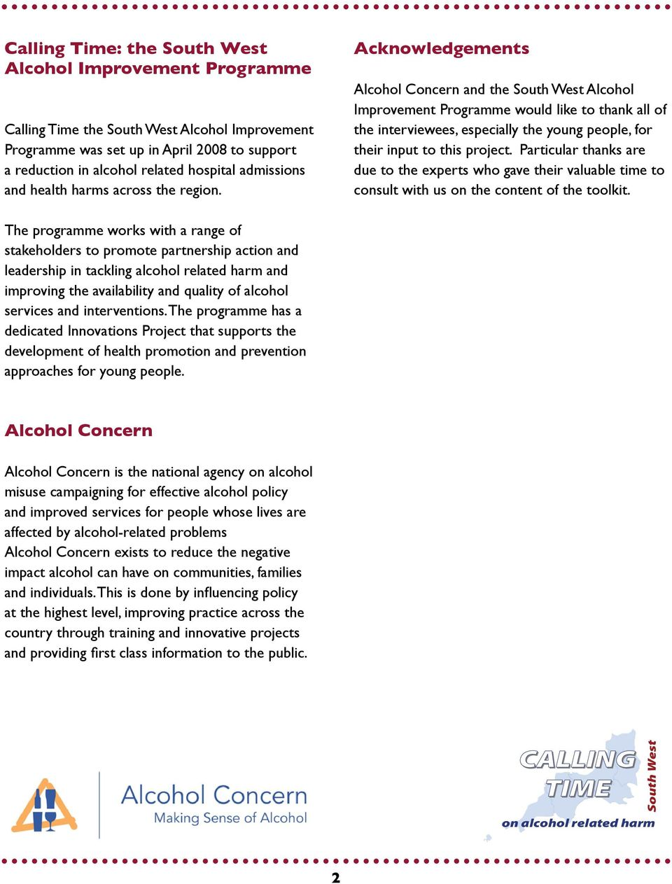 Acknowledgements Alcohol Concern and the South West Alcohol Improvement Programme would like to thank all of the interviewees, especially the young people, for their input to this project.