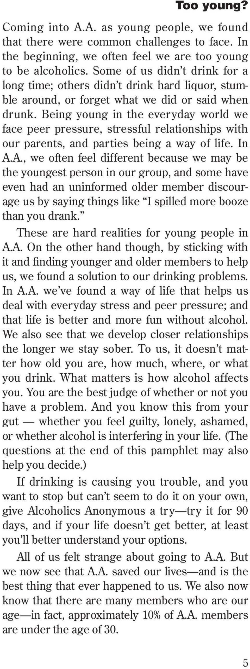 Being young in the everyday world we face peer pressure, stressful relationships with our parents, and parties being a way of life. In A.