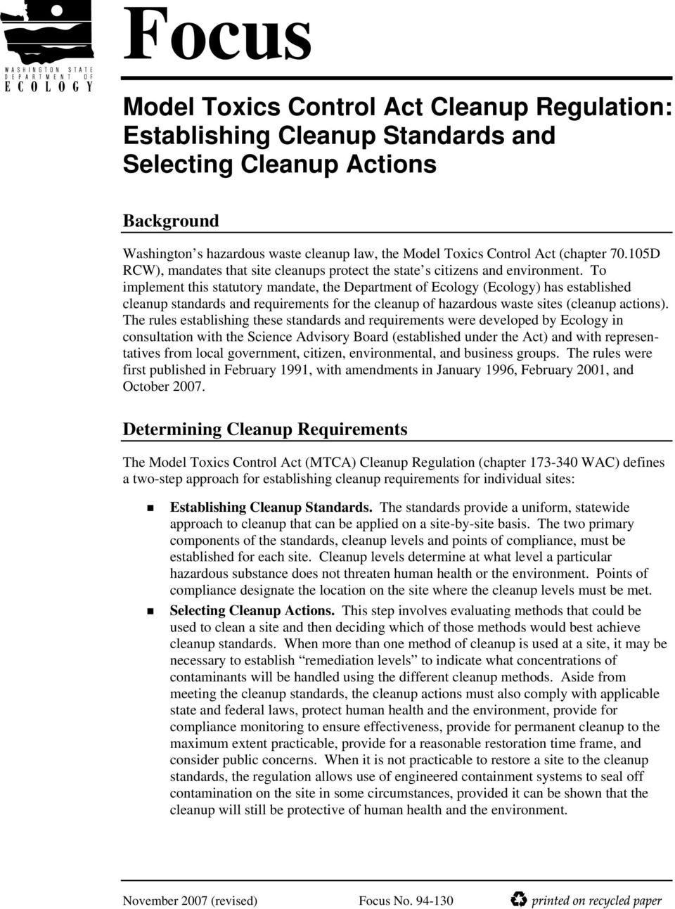 To implement this statutory mandate, the Department of Ecology (Ecology) has established cleanup standards and requirements for the cleanup of hazardous waste sites (cleanup actions).