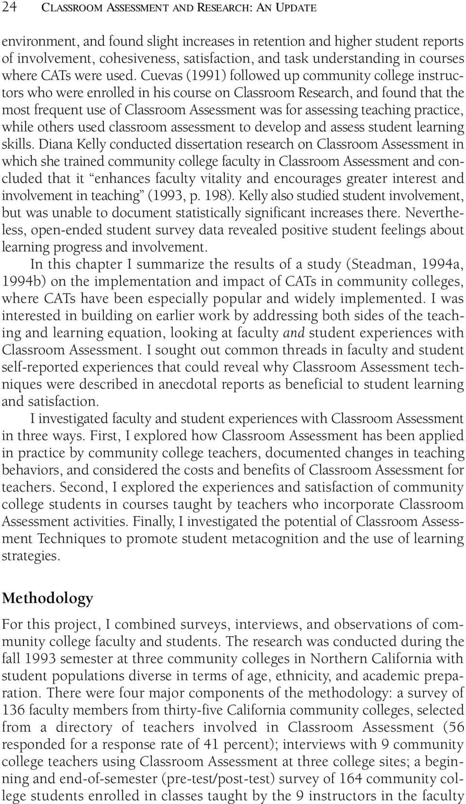 Cuevas (1991) followed up community college instructors who were enrolled in his course on Classroom Research, and found that the most frequent use of Classroom Assessment was for assessing teaching
