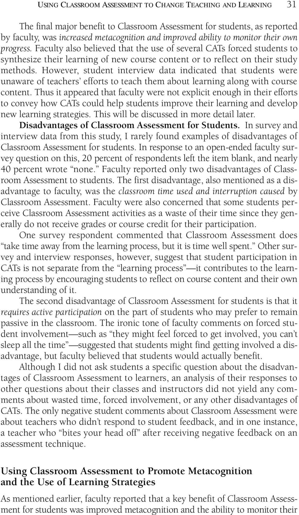 However, student interview data indicated that students were unaware of teachers efforts to teach them about learning along with course content.