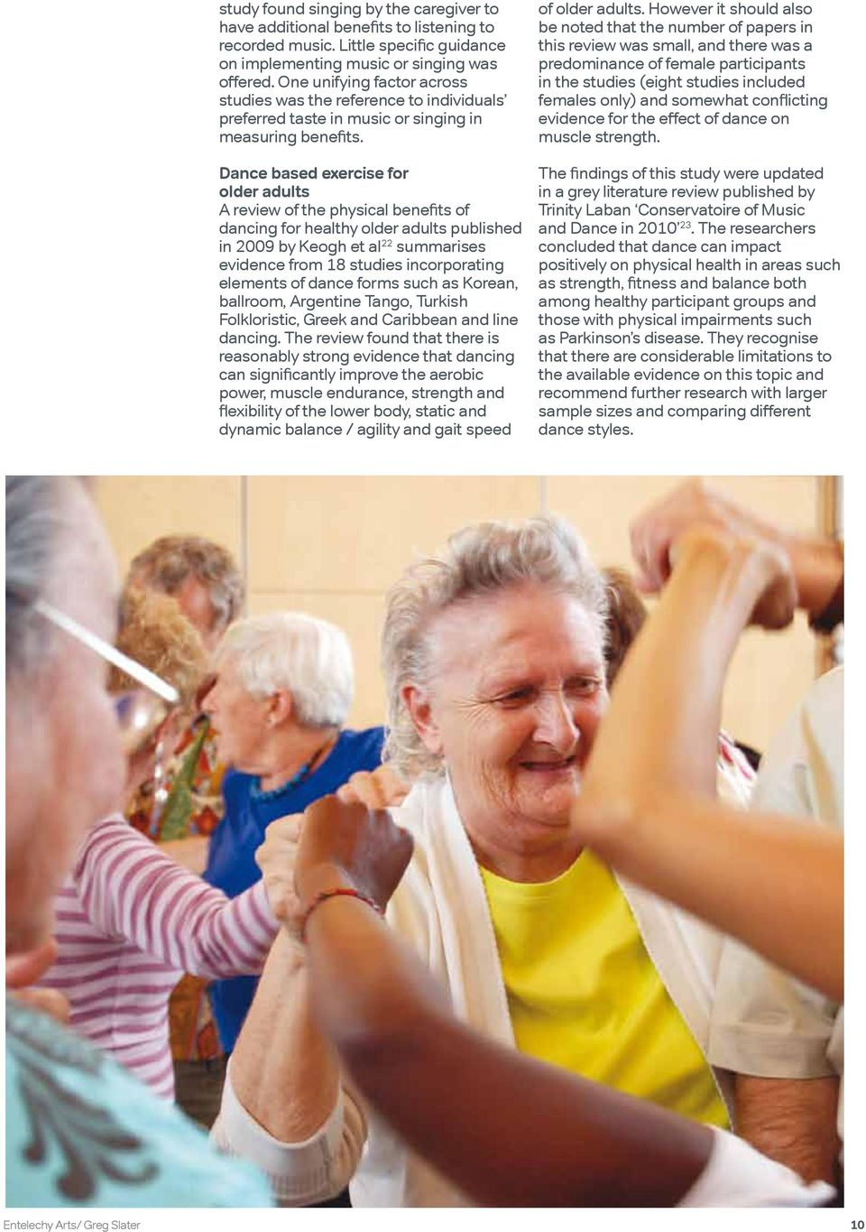Dance based exercise for older adults A review of the physical benefits of dancing for healthy older adults published in 2009 by Keogh et al 22 summarises evidence from 18 studies incorporating
