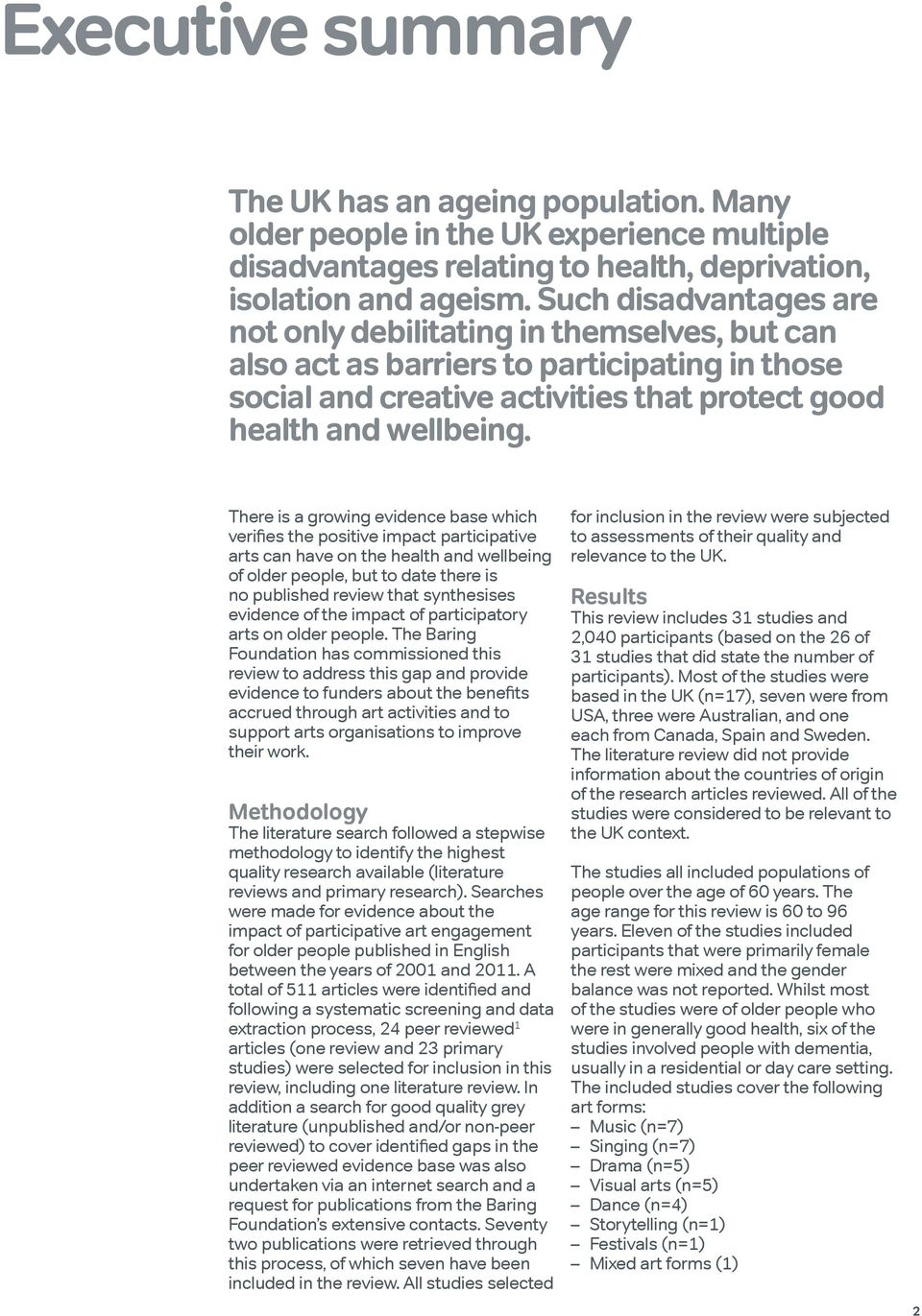 There is a growing evidence base which verifies the positive impact participative arts can have on the health and wellbeing of older people, but to date there is no published review that synthesises