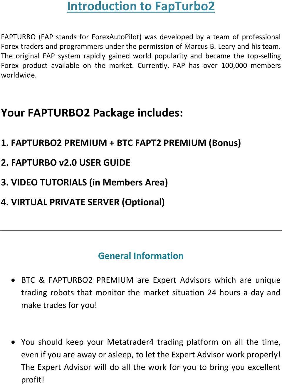 Your FAPTURBO2 Package includes: 1. FAPTURBO2 PREMIUM + BTC FAPT2 PREMIUM (Bonus) 2. FAPTURBO v2.0 USER GUIDE 3. VIDEO TUTORIALS (in Members Area) 4.