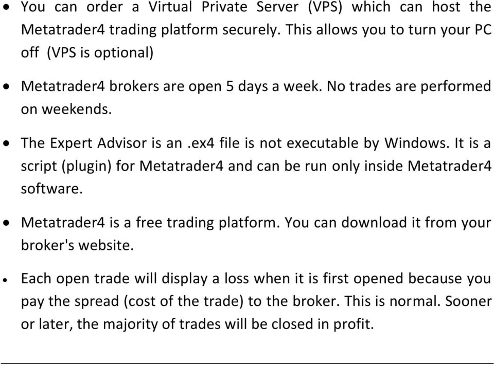 ex4 file is not executable by Windows. It is a script (plugin) for Metatrader4 and can be run only inside Metatrader4 software. Metatrader4 is a free trading platform.