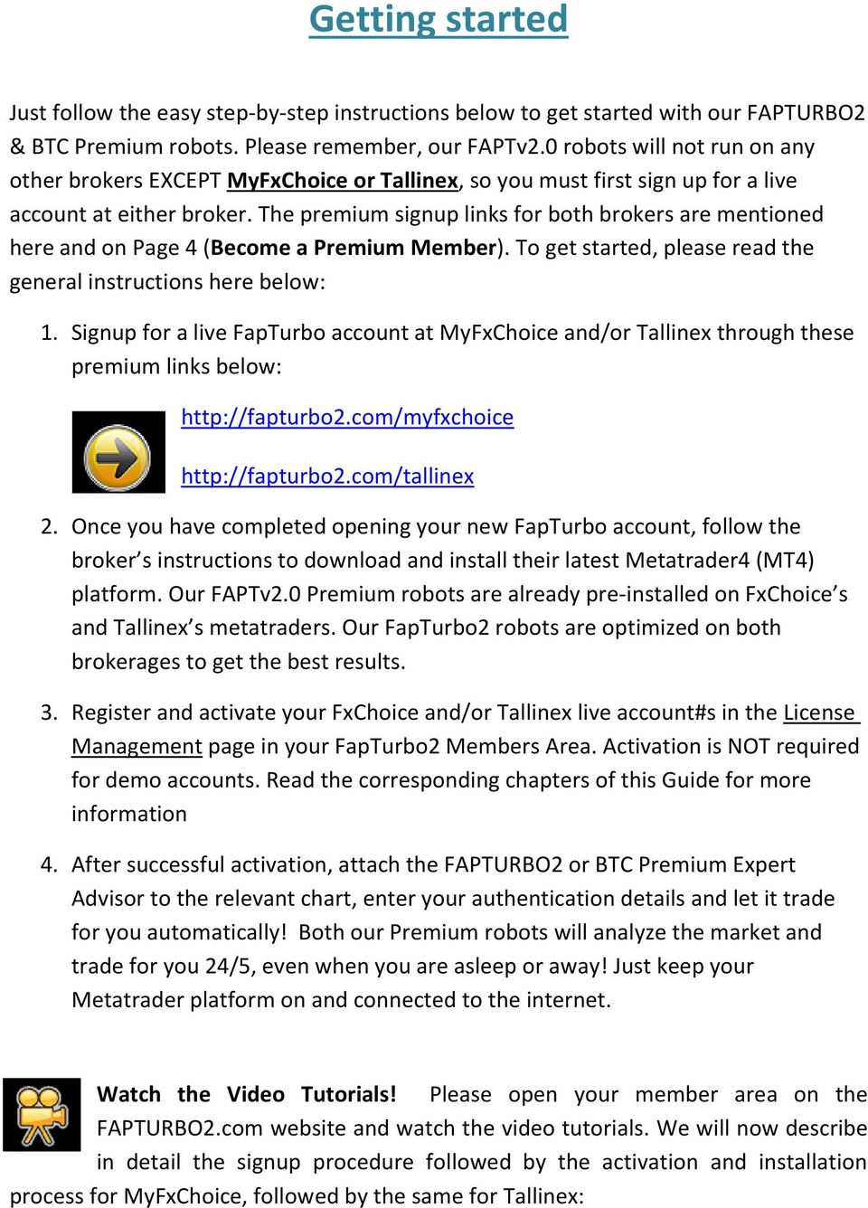 The premium signup links for both brokers are mentioned here and on Page 4 (Become a Premium Member). To get started, please read the general instructions here below: 1.