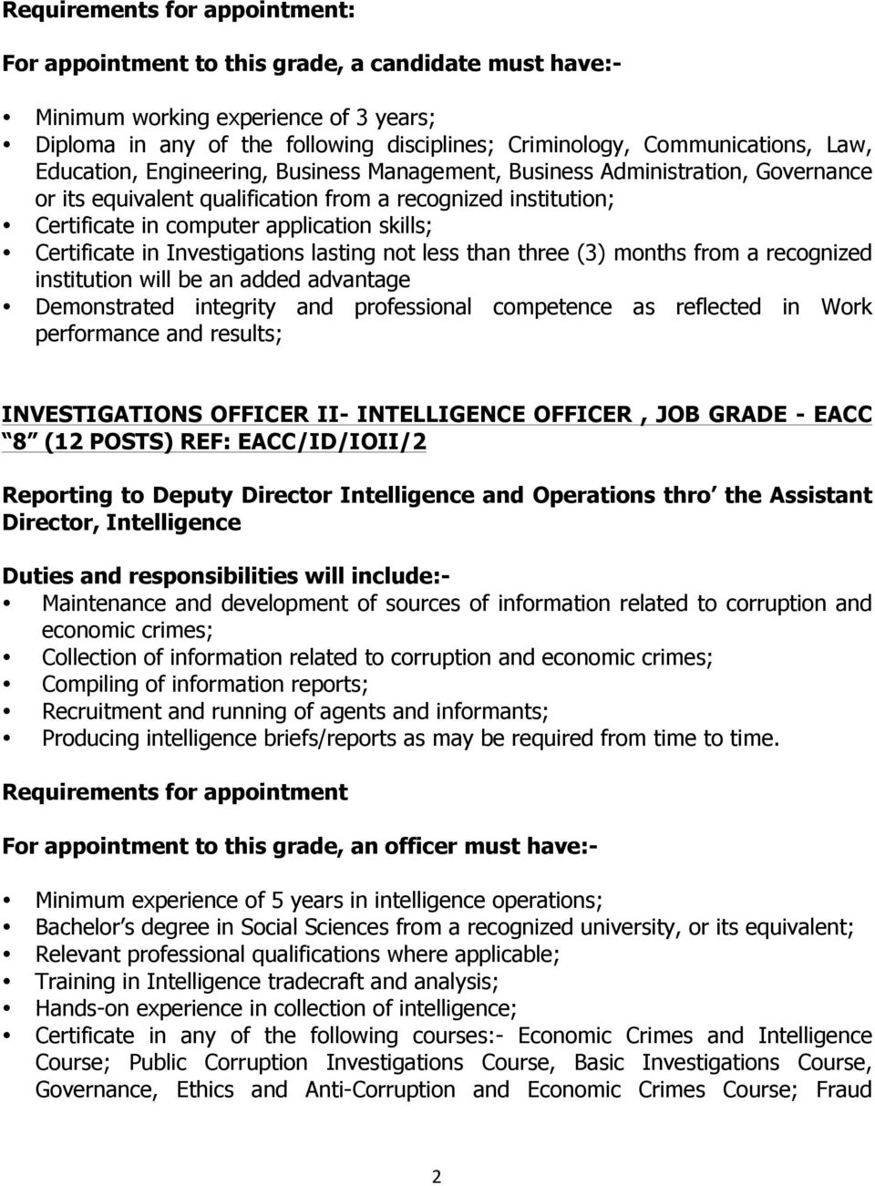 than three (3) months from a recognized institution will be an added advantage Demonstrated integrity and professional competence as reflected in Work performance and results; INVESTIGATIONS OFFICER