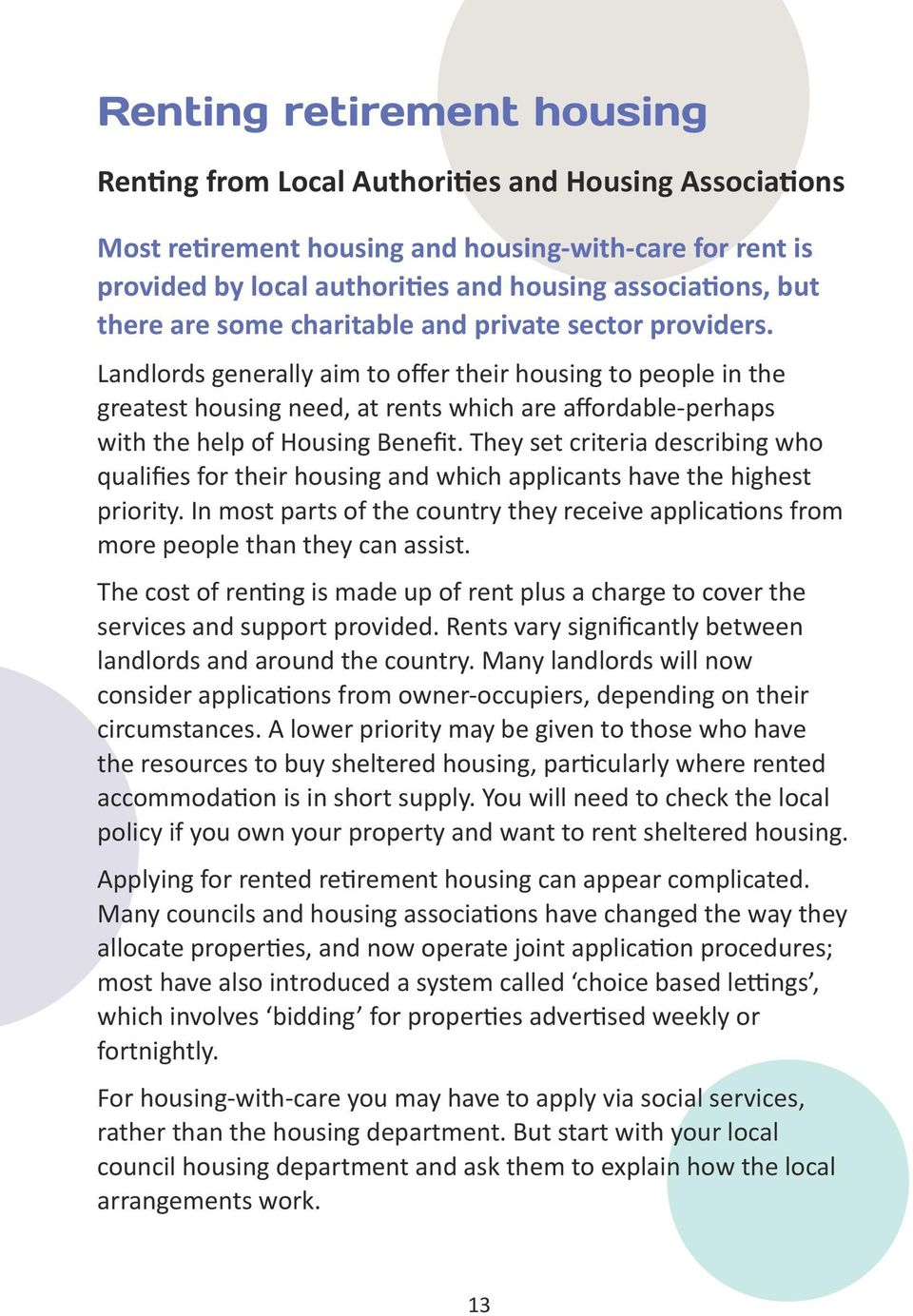 Landlords generally aim to offer their housing to people in the greatest housing need, at rents which are affordable-perhaps with the help of Housing Benefit.