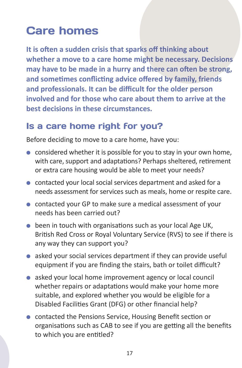 It can be difficult for the older person involved and for those who care about them to arrive at the best decisions in these circumstances. Is a care home right for you?
