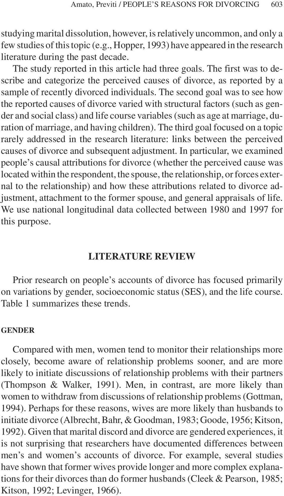 The second goal was to see how the reported causes of divorce varied with structural factors (such as gender and social class) and life course variables (such as age at marriage, duration of