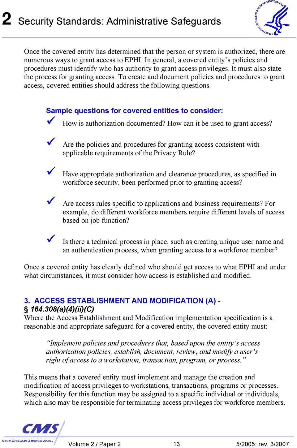 To create and document policies and procedures to grant access, covered entities should address the following questions. How is authorization documented? How can it be used to grant access?