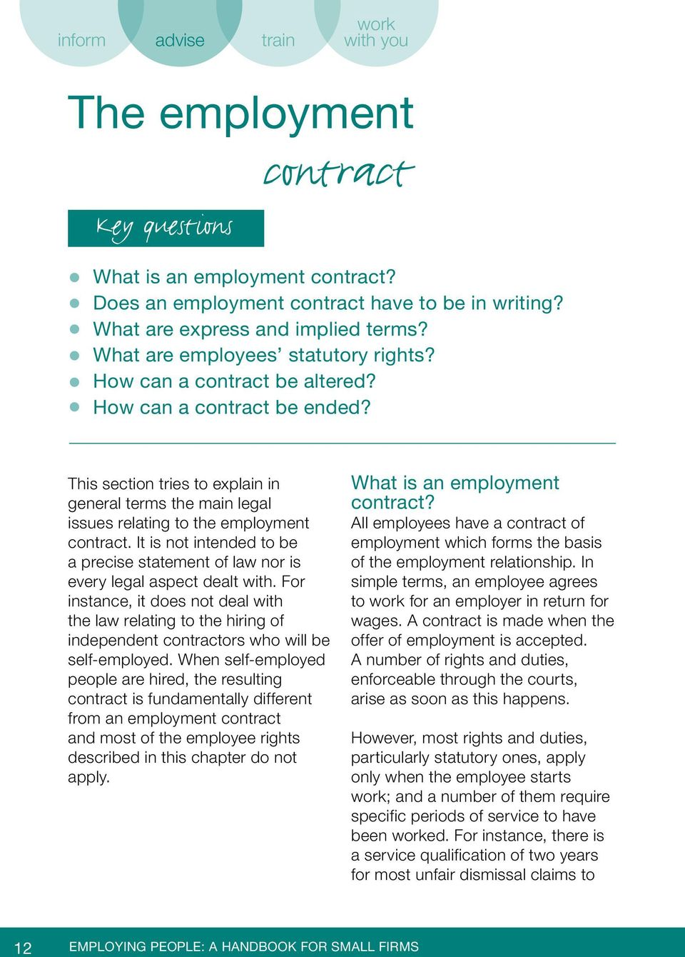 This section tries to explain in general terms the main legal issues relating to the employment contract. It is not intended to be a precise statement of law nor is every legal aspect dealt with.